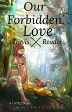 Our Forbidden Love ~ Travis x Reader by LuluPoof