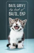 Basil Grey's Big Book of Basil, eh? by BasilGrey