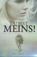 Du bist MEINS!! Mate {Abgeschlossen} by Neo-Anime