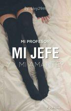 Mi Profesor Mi Jefe  Y ¿ Mi Amante ? by livy29m