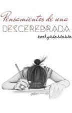 Pensamientos De Una Descerebrada by kathyblablabla