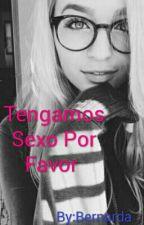 Tengamos Sexo Por Favor  by Beca_Beca123