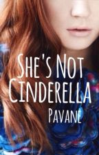 She's Not Cinderella by Pavane