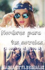 Nombres para tus Novelas by MariaStylesMalik