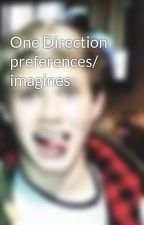 One Direction preferences/ imagines by MaddyHorPayStyMalTom