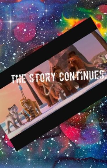 Ice Age: The Story Continues.