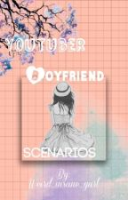 Youtuber Boyfriend Scenarios by weird_insane_gurl
