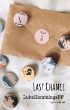 Last Chance || Luke Hemmings by xohyesxx