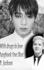 With drugs in love (BTS Jungkook OneShot ft GOT Jackson) by k_luise