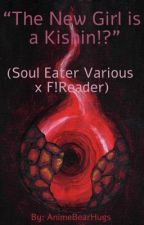 Wait, That Girl is a Kishin? (Soul Eater Boys x reader) by number1youtubefan