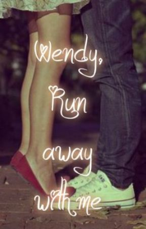 Wendy, Run Away with Me... by LeeshaStylesXx