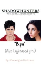 "Shadowhunters ""Begin""(Alec Lightwood y tú) by moonlight-darkness"