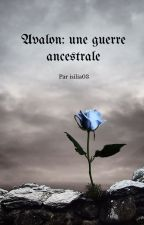 Avalon : une guerre ancestrale by isilia03
