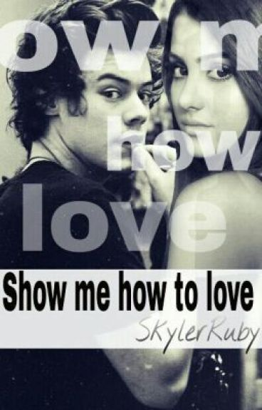 Show me how to love (Harry Styles)