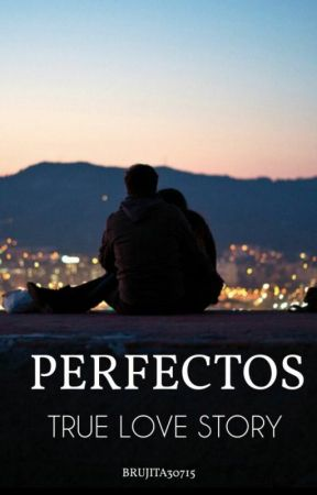 Perfectos (IN REVISIONE) by Brujita30715