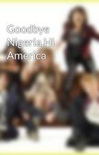 Goodbye Nigeria,Hi America by Ninjaeunixa