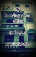 The Boarding House Affair (A Play...?) by AnakDalita