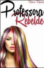 Professora Rebelde •(Concluído)• by Raay_Maria