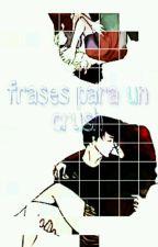 Frases Para Un Crush by Juli-Canche