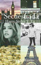Secuestrada || Harry Styles y Tu || by Yearsandweeks