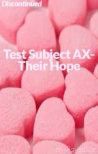 Test Subject AX Their Hope -Temporarily on hold :( by RayaAlice