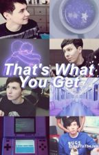 That's What You Get (Phan AU) by aLittlePieceOfRyden