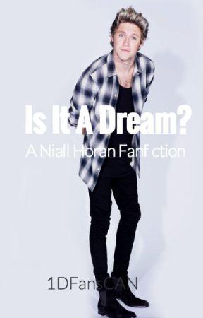 Is It A Dream? (A Niall Horan Fan-fiction)  by 1DFansCan