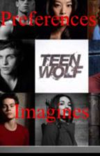 Teen Wolf Preferences/Imagines by GingerMendes1