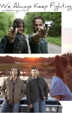 We Always Keep Fighting - A Walking Dead/Supernatural Crossover by picklelovingwriter