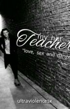My Hot Teacher | H.S Fan-fiction by badbitchoflana