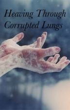 Heaving Through Corrupted Lungs by crybaby-robot
