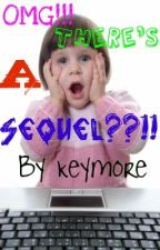 OMG!!! There's a Sequel??!! by keymore