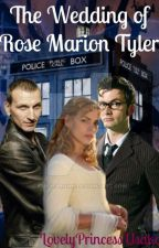 The Wedding of Rose Marion Tyler (Doctor Who Fanfiction) by farhanakabir