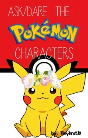Ask/Dare The Pokémon Characters |Slow Updates|