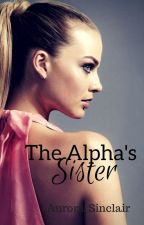 The Alpha's Sister by Aurora_Sinclair