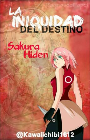 La iniquidad del destino- Sakura Hiden by kawaiiChibi1612