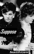 Suppose. [Larry Stylinson One Shot] by BeautifulLiess