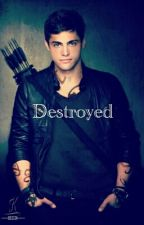 Destroyed (Boyxboy, Slow Updates) by BrookeBrown166