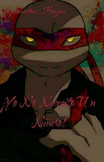 Yo No Necesito Un Niñero!! -Raph x Tu- [[PAUSADA]]