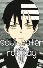 Soul Eater Role Play! {CLOSED} by -VenomSoul-