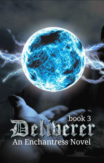 Deliverer - An Enchantress Novel Book 3