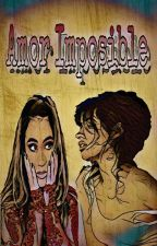 Amor Imposible (Camally) by bubblecolorJade