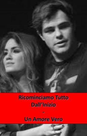Ricominciamo Tutto Dall'Inizio - Un Amore Vero by LaliterMyLove