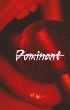 D O M I N A N T : CAKE by AusllyMonkey