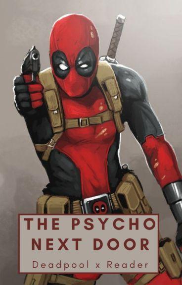 The psychopath next door (DeadpoolXReader)
