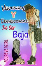 Ventajas y desventajas de ser baja by foureyesgirl