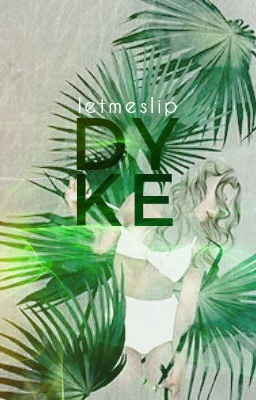 Dyke by letmeslip