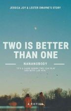 Two Is Better Than One by NanaNobody