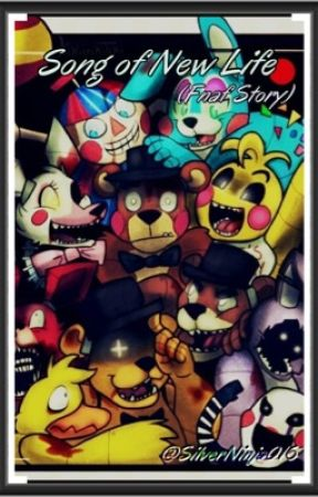 Song of New Life (Fnaf Story) by SilverNinja016