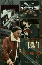 Don't let me go by louistyls1